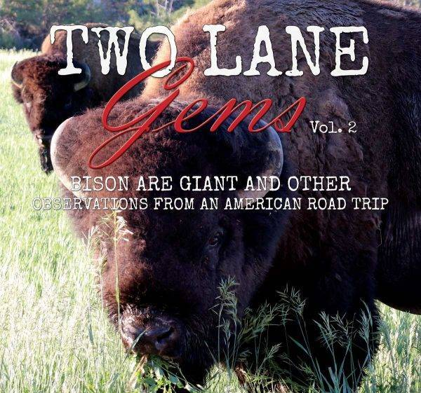 Two Lane Gems, Vol. 2: Bison are Giant and Other Observations from an American Road Trip